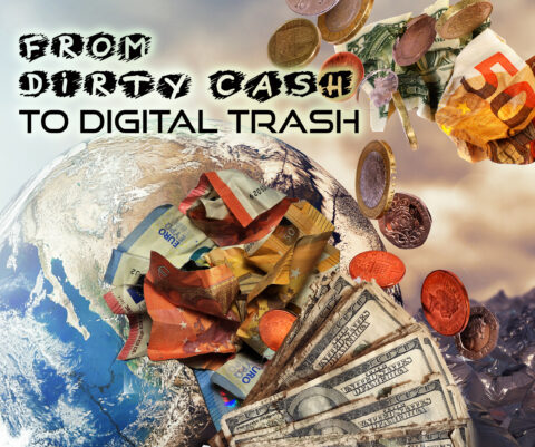 FROM DIRTY CASH TO DIGITAL TRASH
